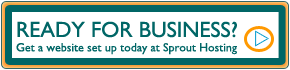 Ready for Business? Get a website set up today at Sprout Hosting